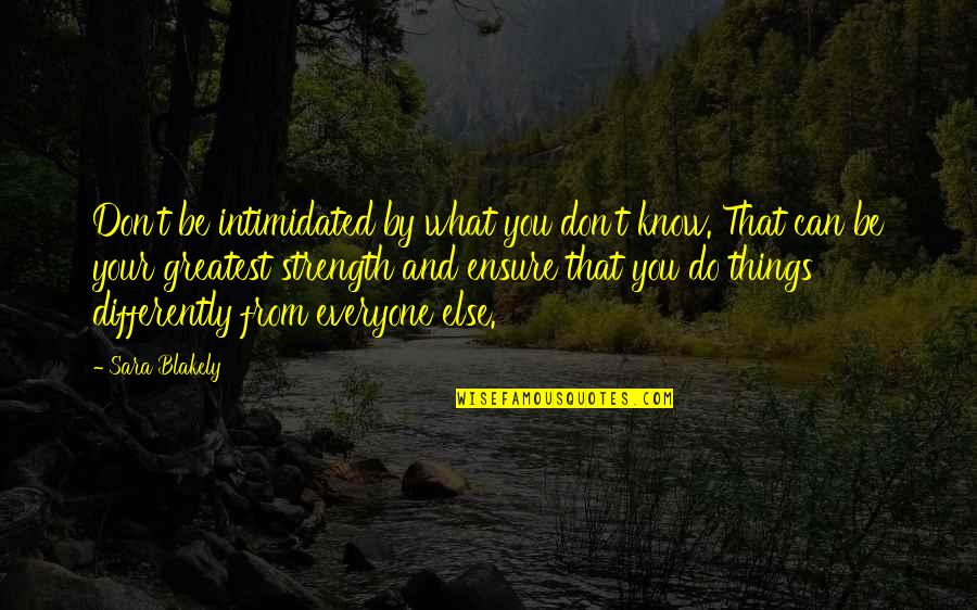 Church Fellowship Quotes By Sara Blakely: Don't be intimidated by what you don't know.