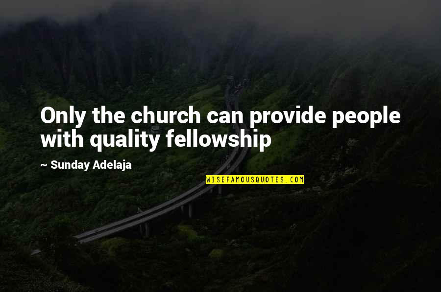 Church Fellowship Quotes By Sunday Adelaja: Only the church can provide people with quality