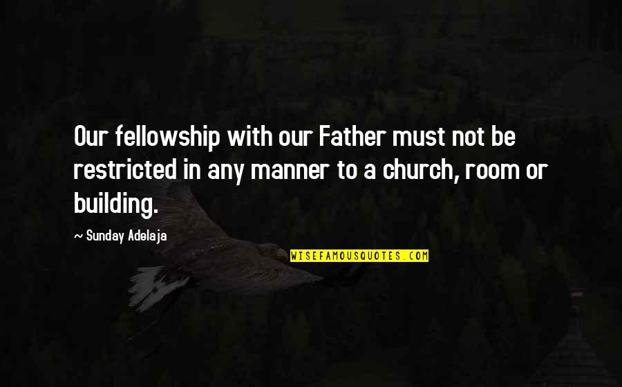 Church Fellowship Quotes By Sunday Adelaja: Our fellowship with our Father must not be
