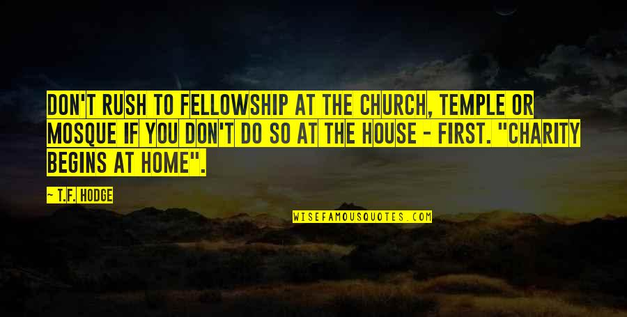 Church Fellowship Quotes By T.F. Hodge: Don't rush to fellowship at the church, temple