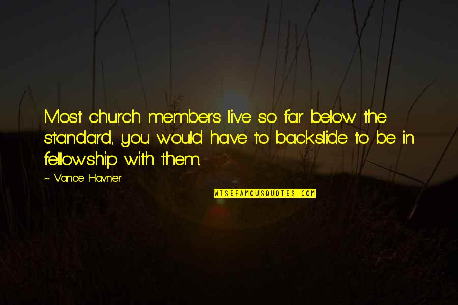 Church Fellowship Quotes By Vance Havner: Most church members live so far below the