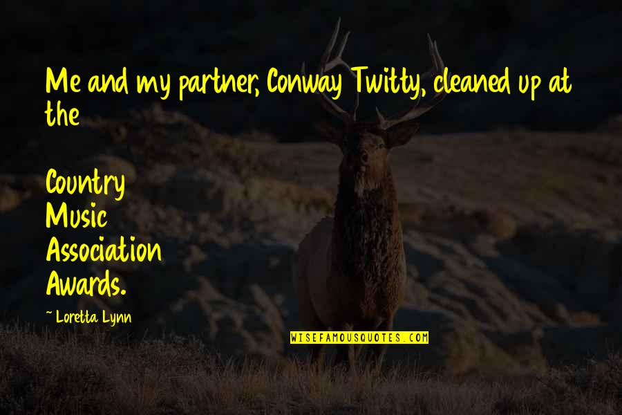 Church First Lady Quotes By Loretta Lynn: Me and my partner, Conway Twitty, cleaned up