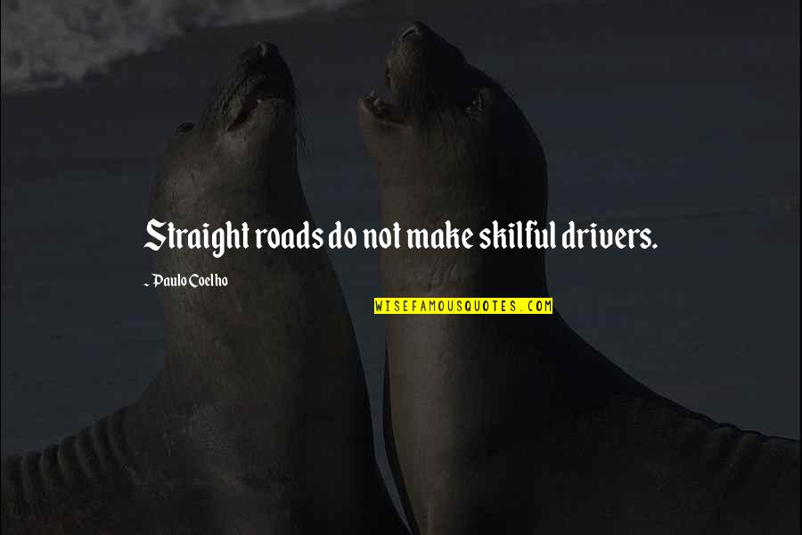 Church First Lady Quotes By Paulo Coelho: Straight roads do not make skilful drivers.