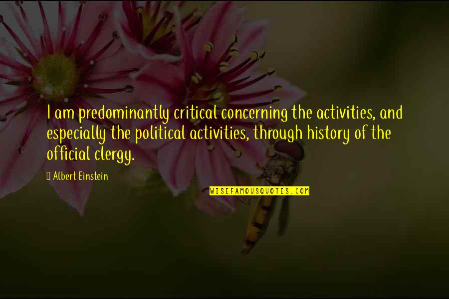 Church History Quotes By Albert Einstein: I am predominantly critical concerning the activities, and