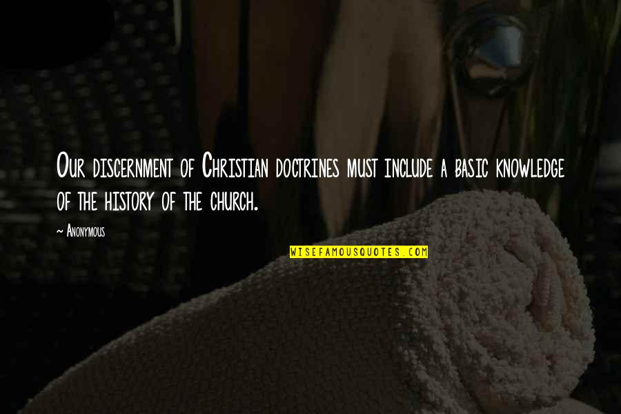 Church History Quotes By Anonymous: Our discernment of Christian doctrines must include a