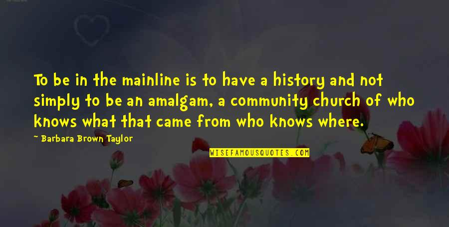 Church History Quotes By Barbara Brown Taylor: To be in the mainline is to have