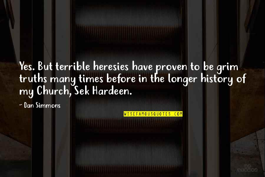 Church History Quotes By Dan Simmons: Yes. But terrible heresies have proven to be