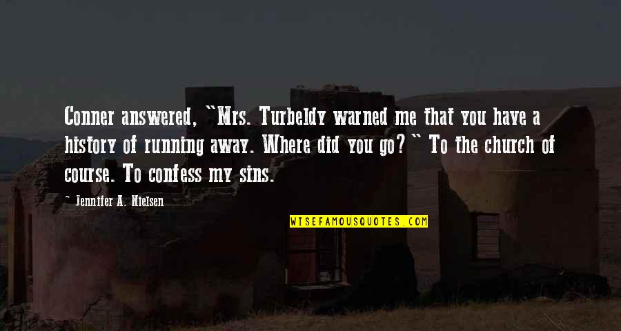 """Church History Quotes By Jennifer A. Nielsen: Conner answered, """"Mrs. Turbeldy warned me that you"""