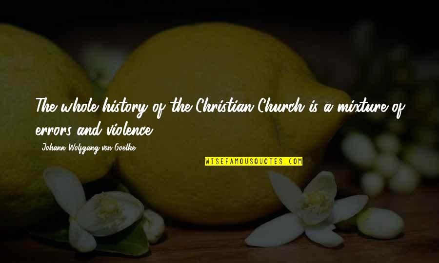 Church History Quotes By Johann Wolfgang Von Goethe: The whole history of the Christian Church is