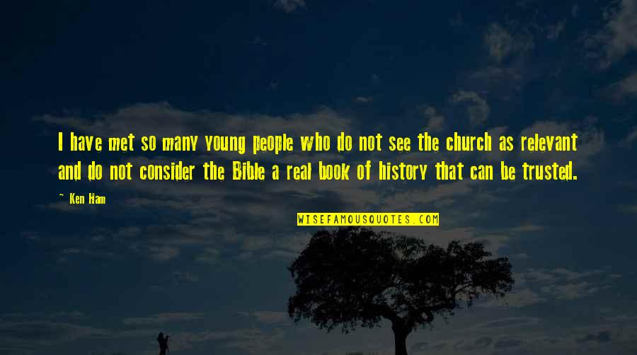 Church History Quotes By Ken Ham: I have met so many young people who