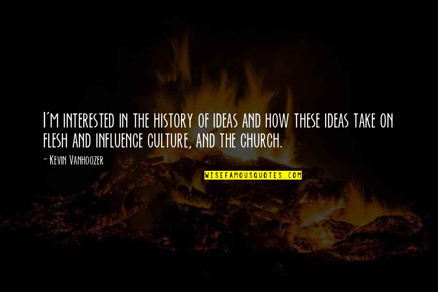 Church History Quotes By Kevin Vanhoozer: I'm interested in the history of ideas and