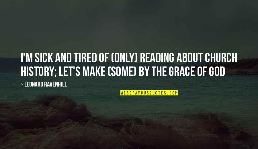 Church History Quotes By Leonard Ravenhill: I'm sick and tired of (only) reading about