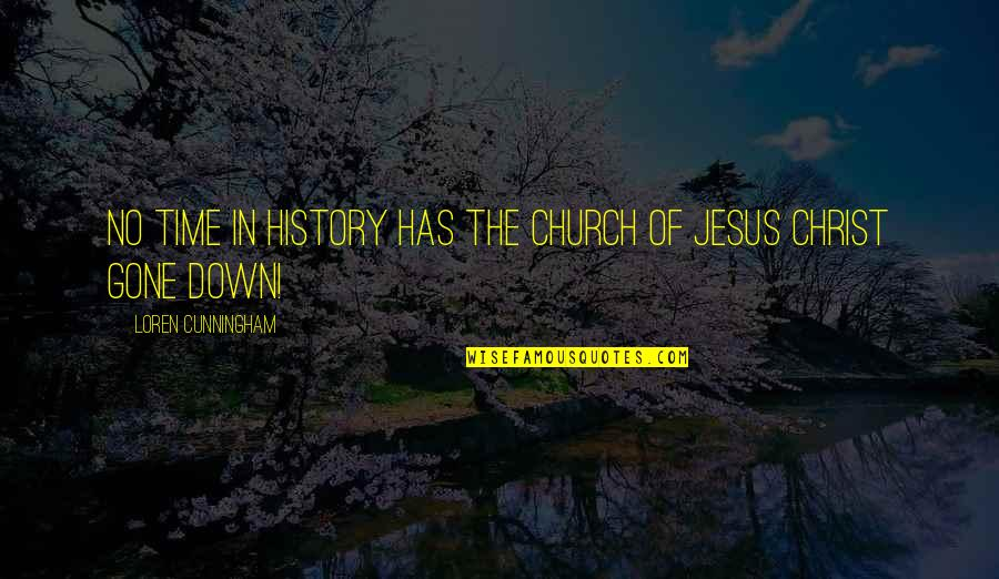Church History Quotes By Loren Cunningham: No time in history has the Church of