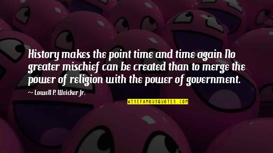 Church History Quotes By Lowell P. Weicker Jr.: History makes the point time and time again