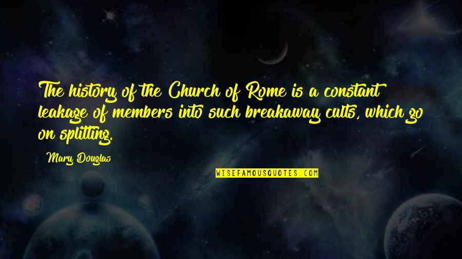 Church History Quotes By Mary Douglas: The history of the Church of Rome is