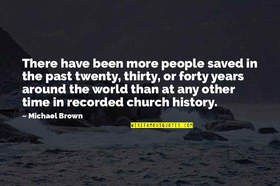 Church History Quotes By Michael Brown: There have been more people saved in the