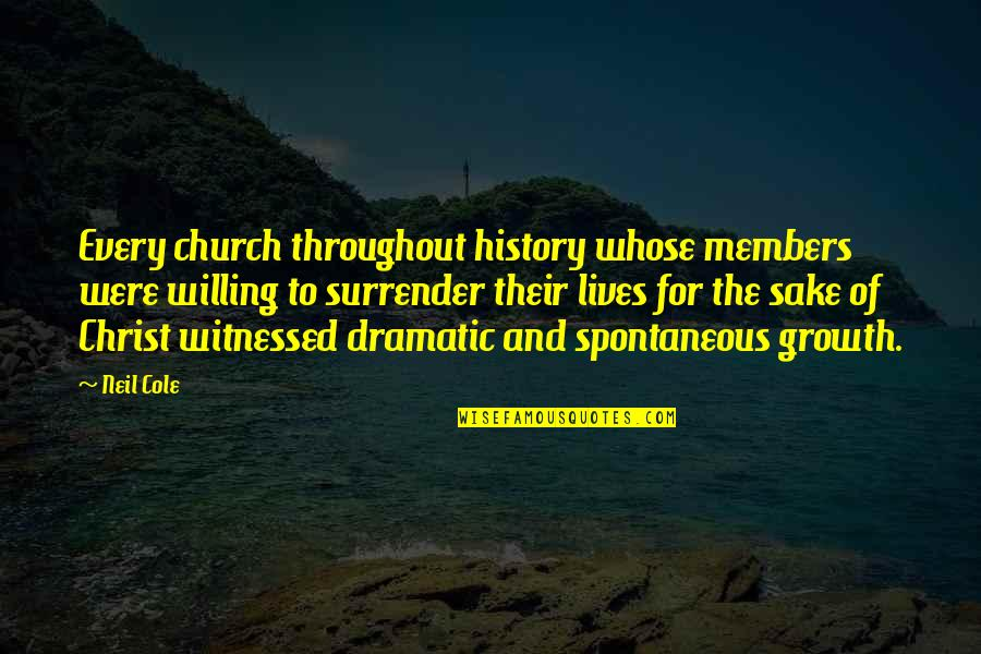 Church History Quotes By Neil Cole: Every church throughout history whose members were willing
