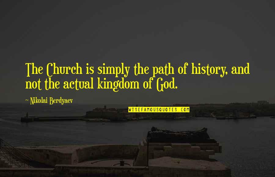 Church History Quotes By Nikolai Berdyaev: The Church is simply the path of history,