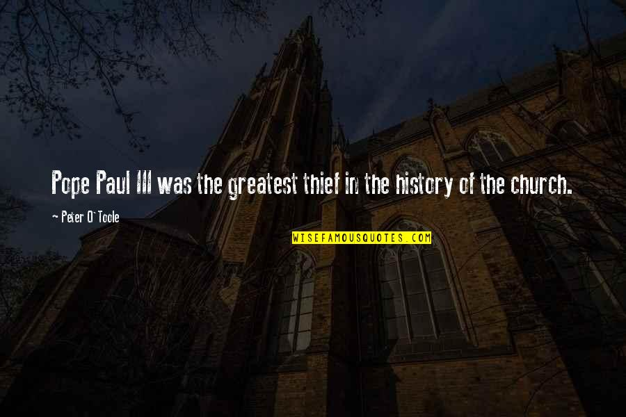 Church History Quotes By Peter O'Toole: Pope Paul III was the greatest thief in