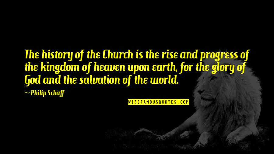 Church History Quotes By Philip Schaff: The history of the Church is the rise