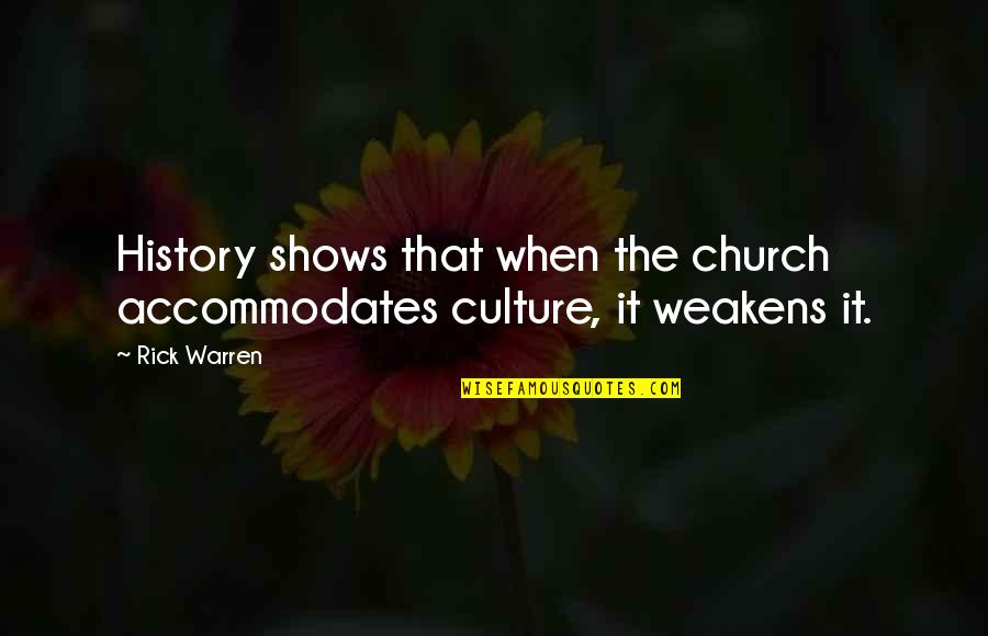 Church History Quotes By Rick Warren: History shows that when the church accommodates culture,