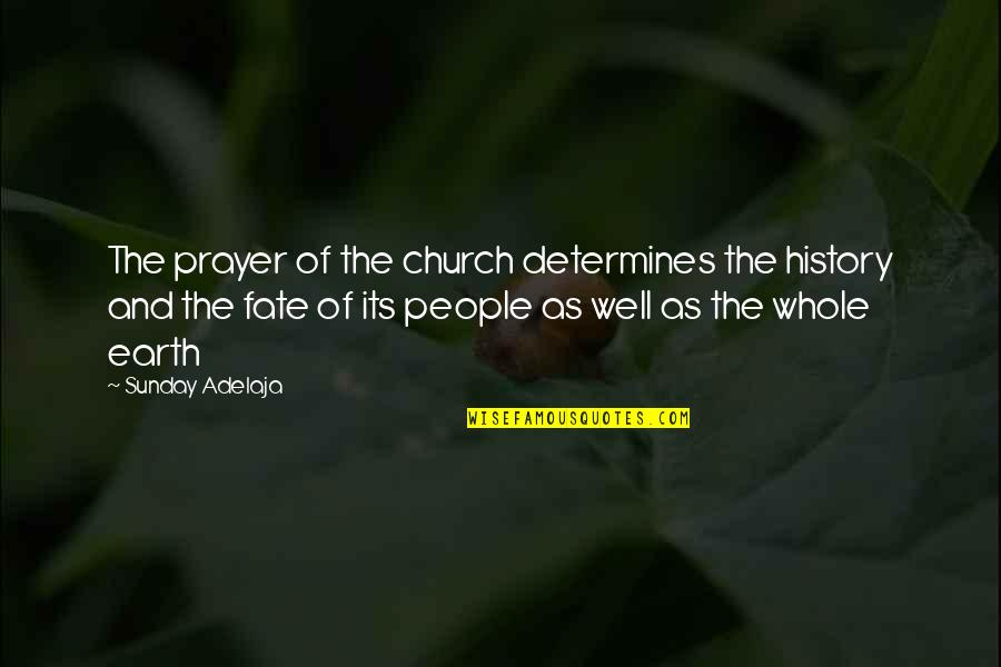 Church History Quotes By Sunday Adelaja: The prayer of the church determines the history