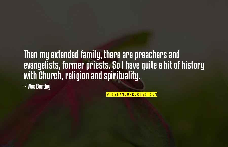 Church History Quotes By Wes Bentley: Then my extended family, there are preachers and