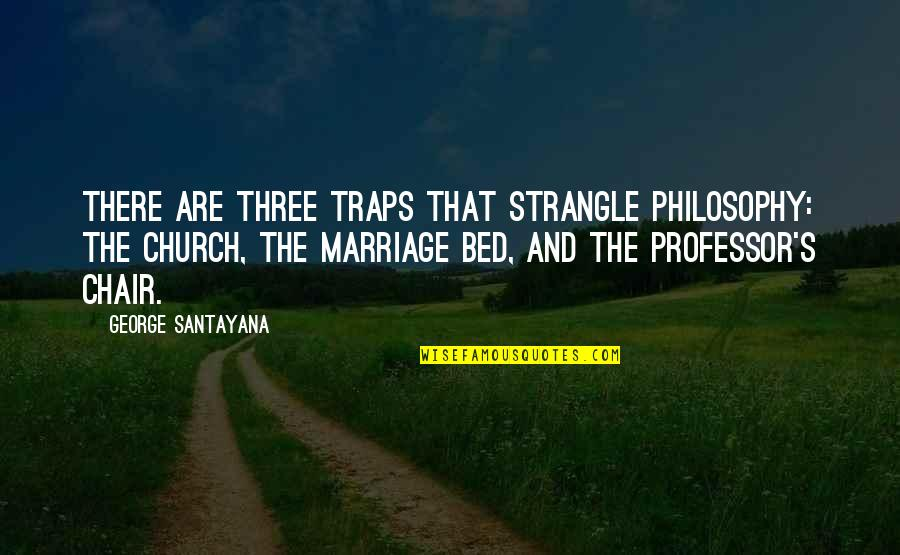 Church Marriage Quotes By George Santayana: There are three traps that strangle philosophy: The