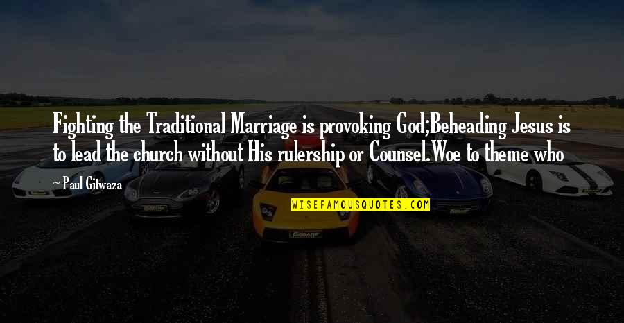Church Marriage Quotes By Paul Gitwaza: Fighting the Traditional Marriage is provoking God;Beheading Jesus