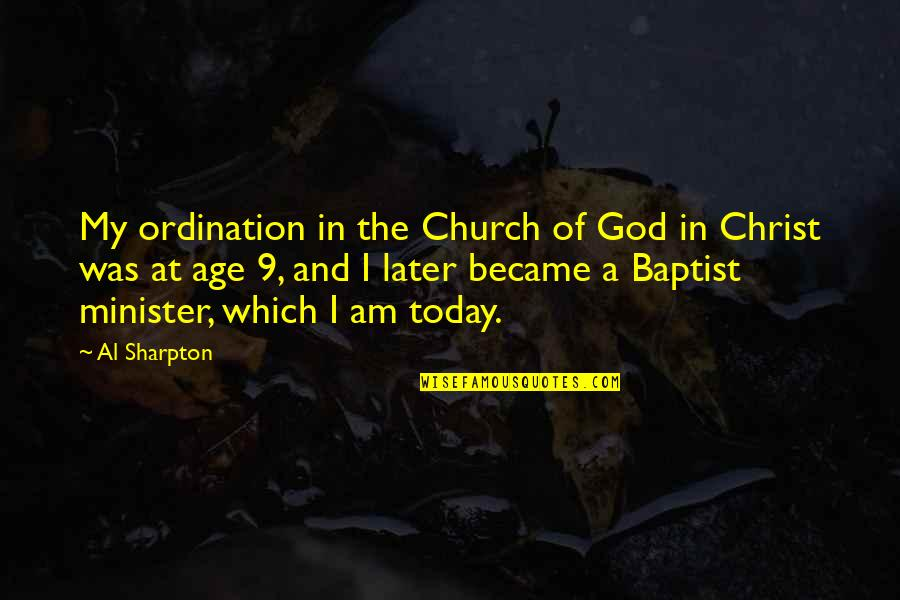 Church Of Christ Quotes By Al Sharpton: My ordination in the Church of God in