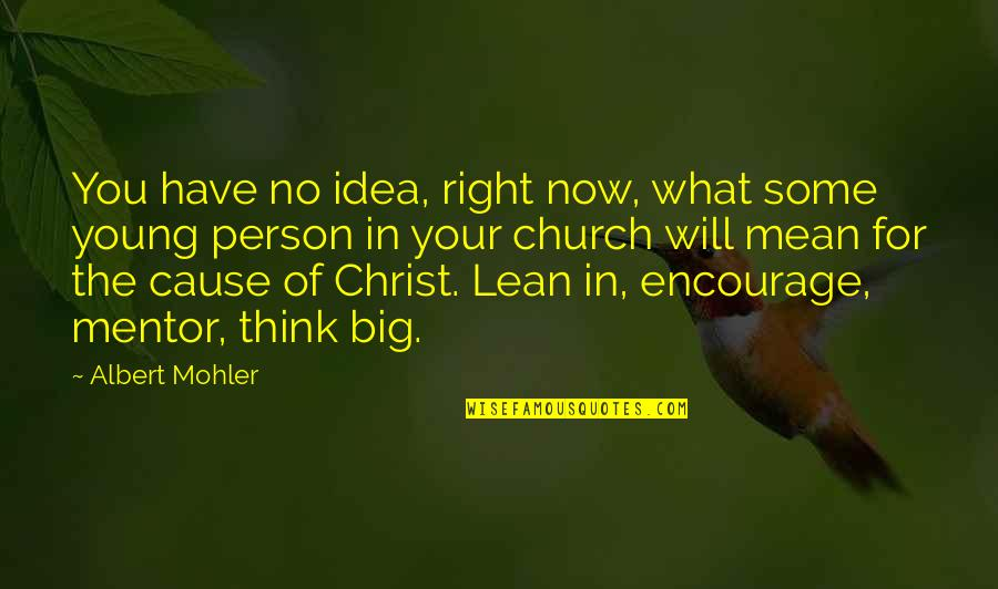 Church Of Christ Quotes By Albert Mohler: You have no idea, right now, what some
