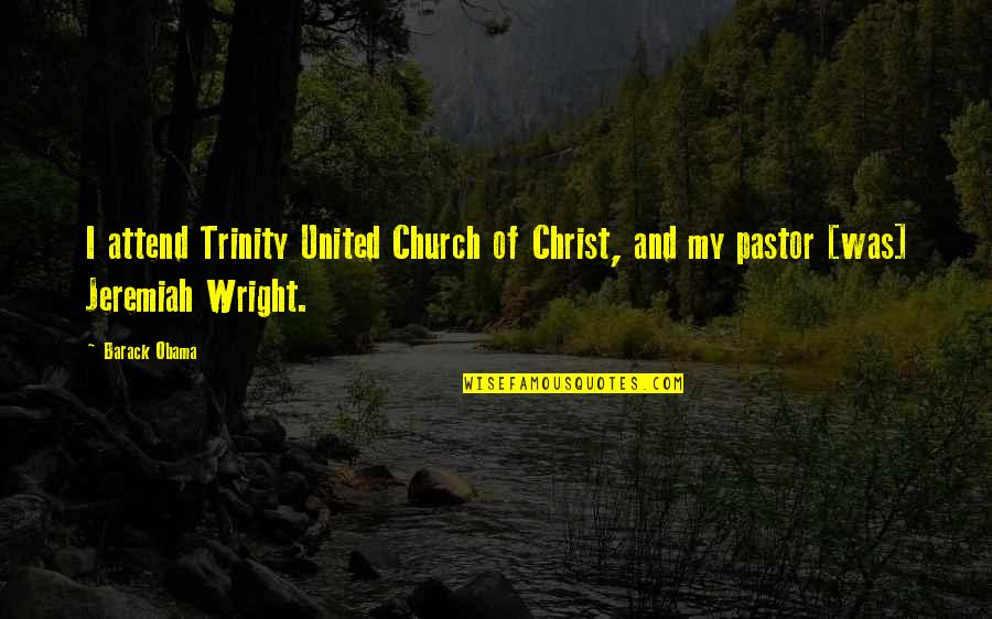 Church Of Christ Quotes By Barack Obama: I attend Trinity United Church of Christ, and