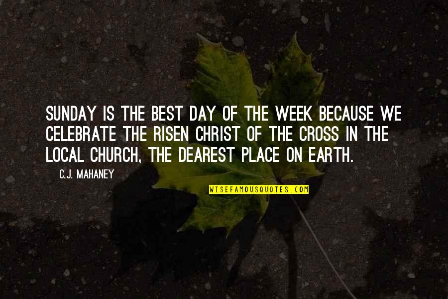Church Of Christ Quotes By C.J. Mahaney: Sunday is the best day of the week