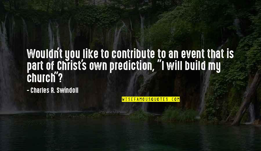 Church Of Christ Quotes By Charles R. Swindoll: Wouldn't you like to contribute to an event