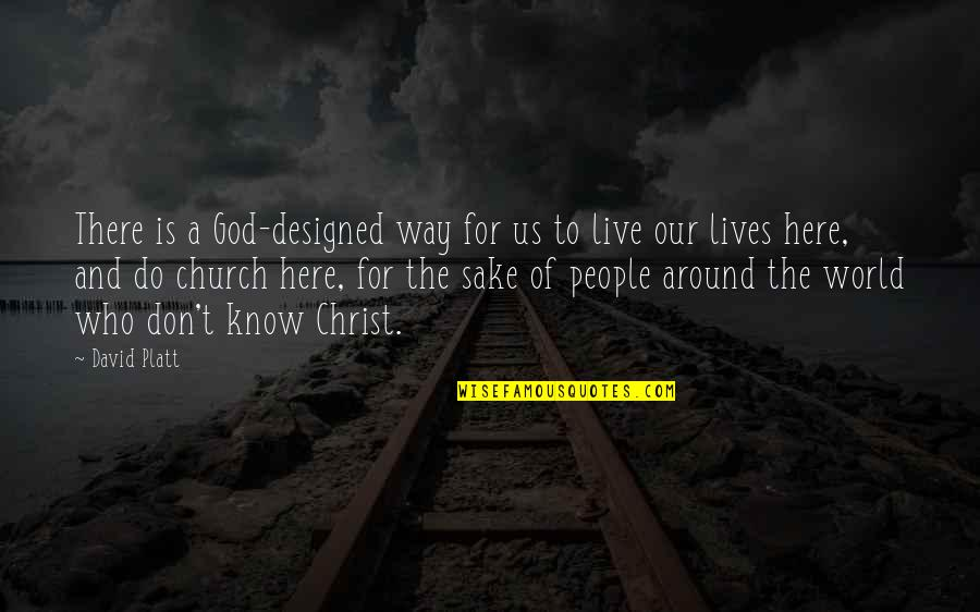 Church Of Christ Quotes By David Platt: There is a God-designed way for us to