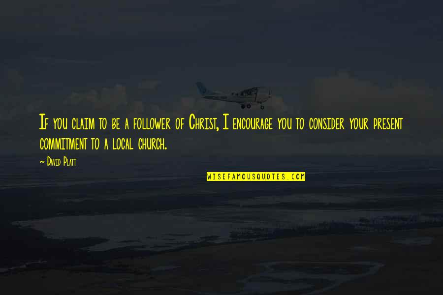 Church Of Christ Quotes By David Platt: If you claim to be a follower of