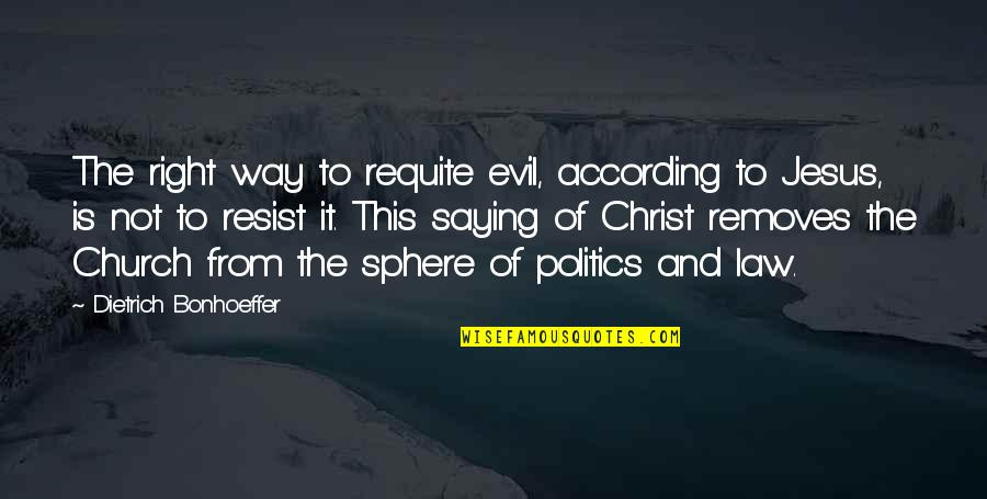 Church Of Christ Quotes By Dietrich Bonhoeffer: The right way to requite evil, according to