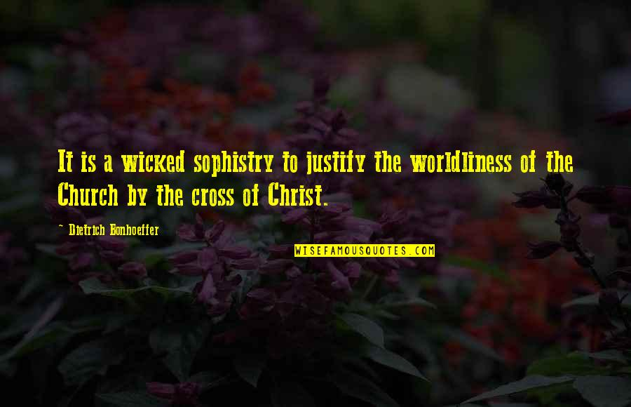 Church Of Christ Quotes By Dietrich Bonhoeffer: It is a wicked sophistry to justify the