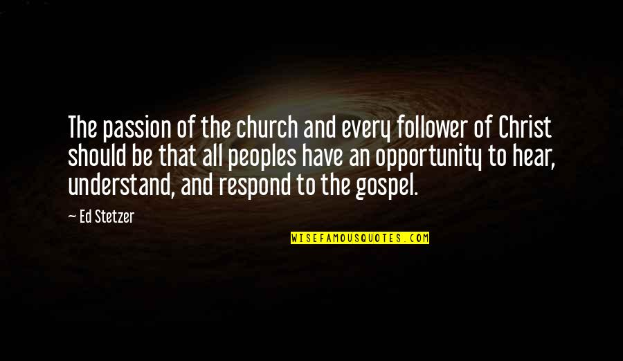 Church Of Christ Quotes By Ed Stetzer: The passion of the church and every follower