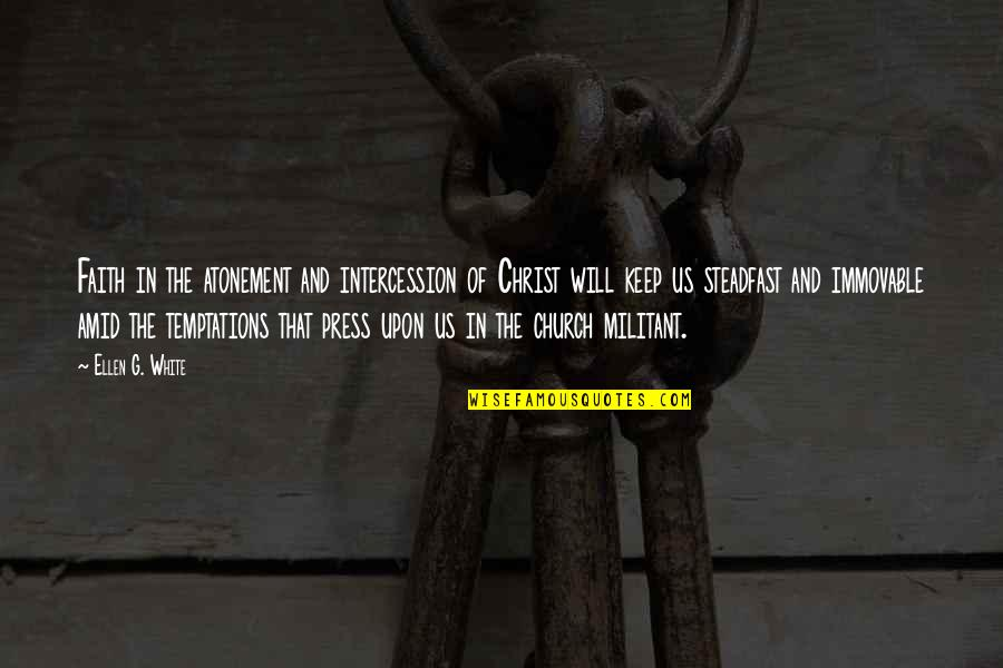 Church Of Christ Quotes By Ellen G. White: Faith in the atonement and intercession of Christ
