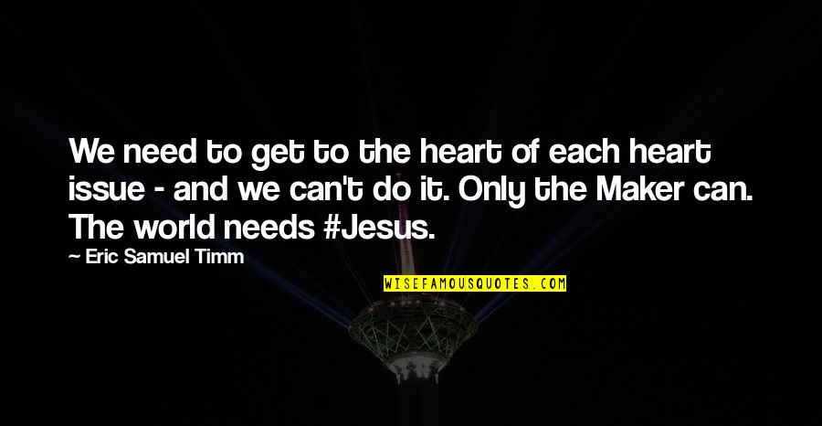 Church Of Christ Quotes By Eric Samuel Timm: We need to get to the heart of