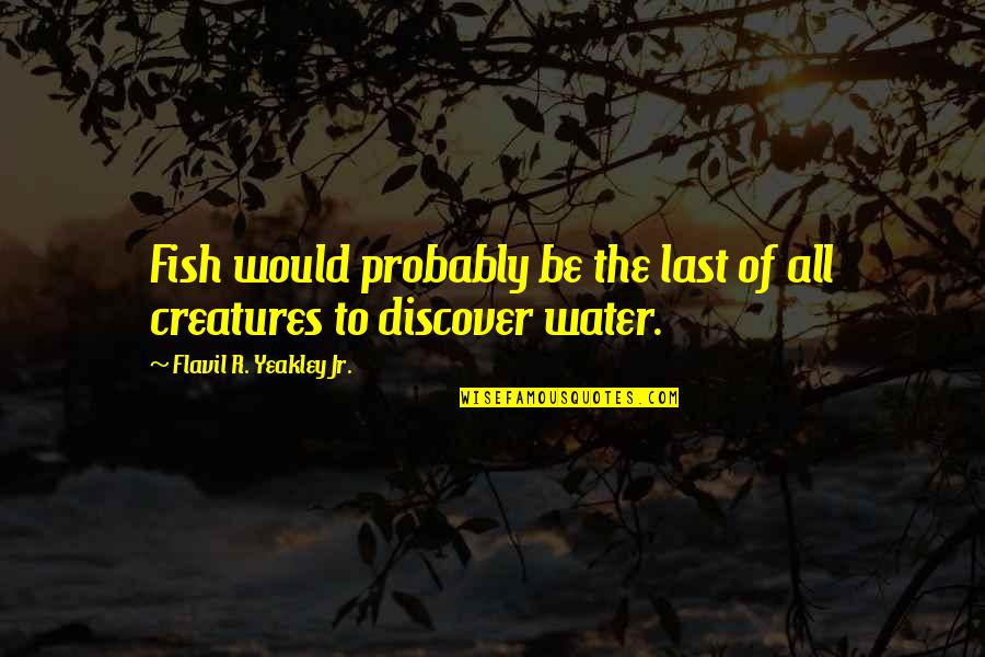 Church Of Christ Quotes By Flavil R. Yeakley Jr.: Fish would probably be the last of all