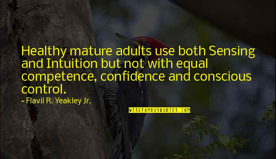 Church Of Christ Quotes By Flavil R. Yeakley Jr.: Healthy mature adults use both Sensing and Intuition