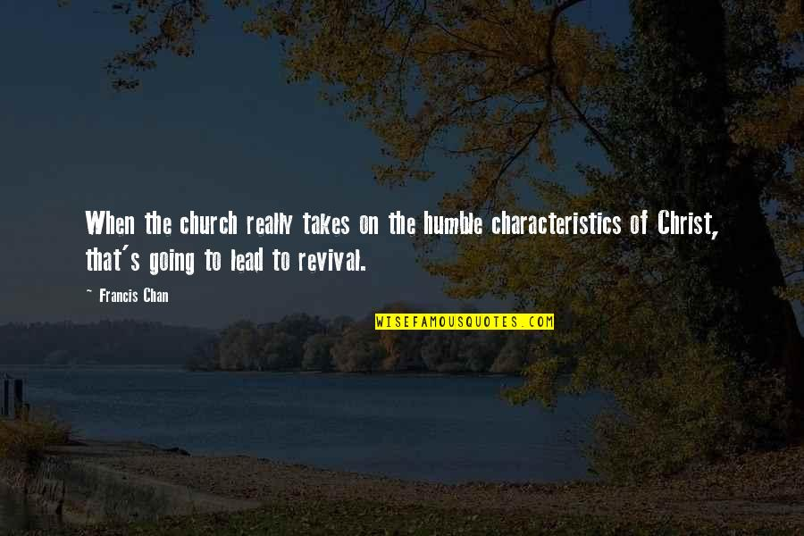 Church Of Christ Quotes By Francis Chan: When the church really takes on the humble