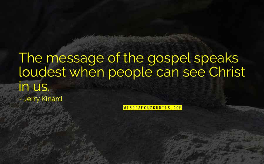 Church Of Christ Quotes By Jerry Kinard: The message of the gospel speaks loudest when