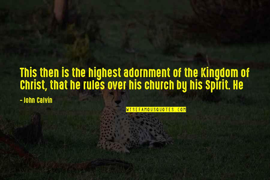 Church Of Christ Quotes By John Calvin: This then is the highest adornment of the