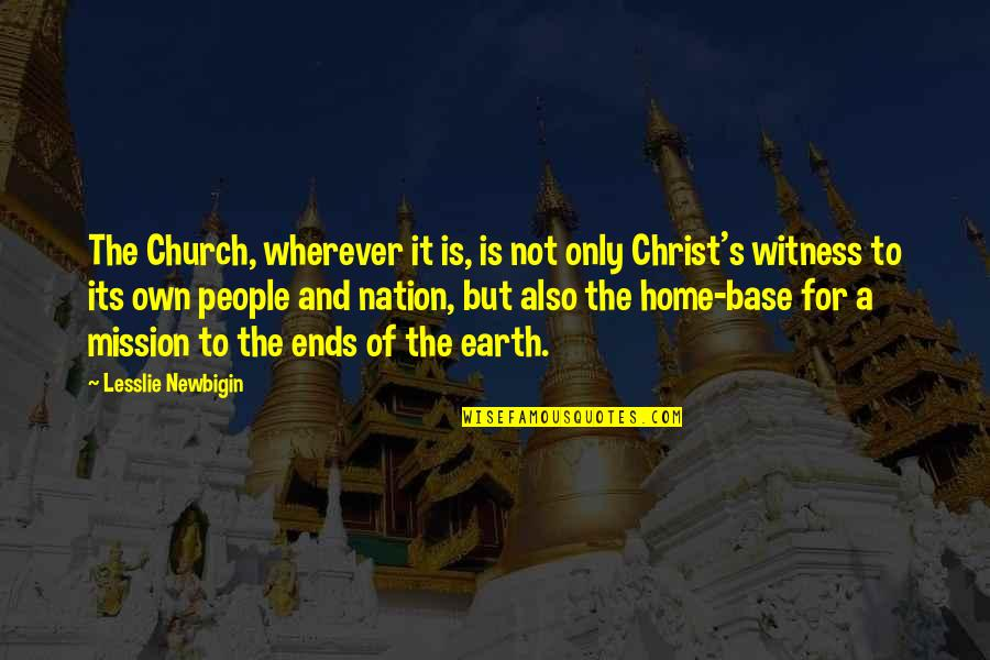 Church Of Christ Quotes By Lesslie Newbigin: The Church, wherever it is, is not only