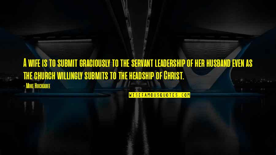 Church Of Christ Quotes By Mike Huckabee: A wife is to submit graciously to the