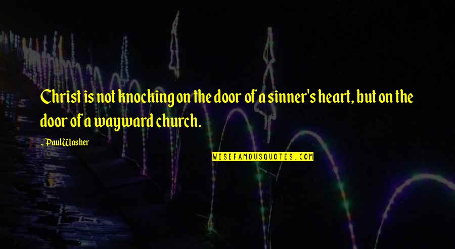 Church Of Christ Quotes By Paul Washer: Christ is not knocking on the door of