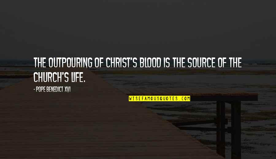 Church Of Christ Quotes By Pope Benedict XVI: The outpouring of Christ's blood is the source